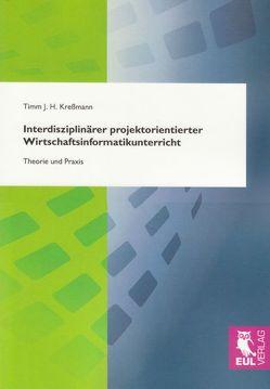 Interdisziplinärer projektorientierter Wirtschaftsinformatikunterricht von Kreßmann,  Timm J. H.