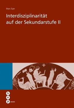 Interdisziplinarität auf der Sekundarstufe II von Eyer,  Marc