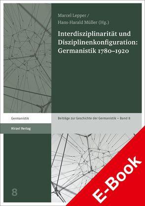 Interdisziplinarität und Disziplinenkonfiguration: Germanistik 1780–1920 von Lepper,  Marcel, Müller,  Hans-Harald