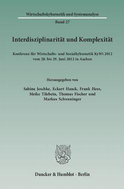Interdisziplinarität und Komplexität. von Fischer,  Thomas, Hauck,  Eckart, Hees,  Frank, Jeschke,  Sabina, Schwaninger,  Markus, Tilebein,  Meike