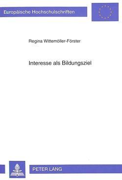 Interesse als Bildungsziel von Wittemöller-Förster,  Regina