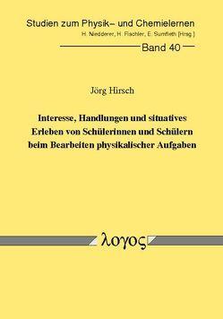 Interesse, Handlungen und situatives Erleben von Schülerinnen und Schülern beim Bearbeiten physikalischer Aufgaben von Hirsch,  Jörg