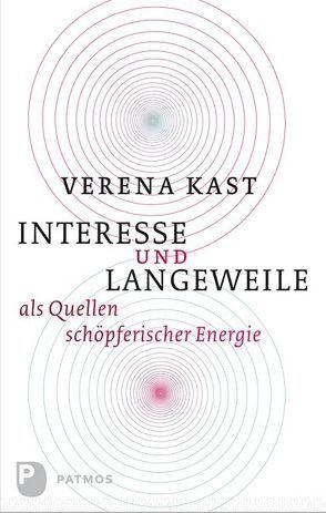 Interesse und Langeweile als Quellen schöpferischer Energie von Kast,  Verena