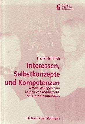 Interessen, Selbstkonzepte und Kompetenzen. Untersuchungen zum Lernen von Mathematik bei Grundschulkindern von Hellmich,  Frank