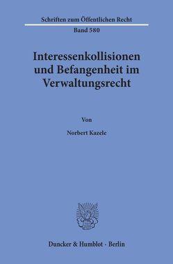 Interessenkollisionen und Befangenheit im Verwaltungsrecht. von Kazele,  Norbert