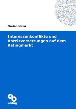 Interessenkonflikte und Anreizverzerrungen auf dem Ratingmarkt von Mann,  Florian