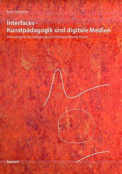 Interfaces – Kunstpädagogik und digitale Medien von Fritzsche,  Marc