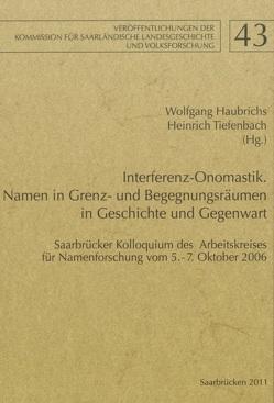 Interferenz-Onomastik. Namen in Grenz- und Begegnungsräumen in Geschichte und Gegenwart von Haubrichs,  Wolfgang, Tiefenbach,  Heinrich