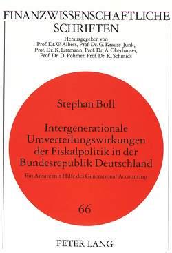 Intergenerationale Umverteilungswirkungen der Fiskalpolitik in der Bundesrepublik Deutschland von Boll,  Stephan