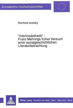 «Interimsästhetik» – Franz Mehrings früher Versuch einer sozialgeschichtlichen Literaturbetrachtung von Jaretzky,  Reinhold