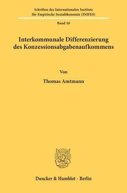 Interkommunale Differenzierung des Konzessionsabgabenaufkommens. von Amtmann,  Thomas