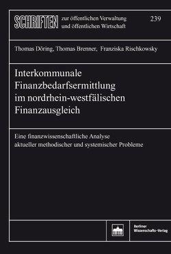 Interkommunale Finanzbedarfsermittlung im nordrhein-westfälischen Finanzausgleich von Brenner,  Thomas, Döring,  Thomas, Rischkowsky,  Franziska