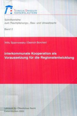 Interkommunale Kooperation als Voraussetzung für die Regionalentwicklung von Borchert,  Dietrich, Spannowsky,  Willy
