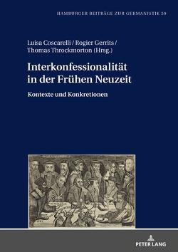 Interkonfessionalität in der Frühen Neuzeit von Coscarelli,  Luisa, Gerrits,  Rogier, Throckmorton,  Thomas