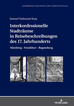 Interkonfessionelle Stadträume in Reisebeschreibungen des 17. Jahrhunderts von Karp,  Samuel Nathanael