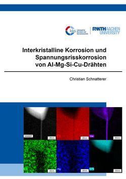 Interkristalline Korrosion und Spannungsrisskorrosion von Al-Mg-Si-Cu-Drähten von Schnatterer,  Christian