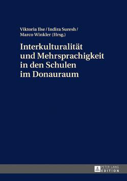 Interkulturalität und Mehrsprachigkeit in den Schulen im Donauraum von Ilse,  Viktoria, Suresh,  Indira, Winkler,  Marco