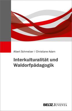 Interkulturalität und Waldorfpädagogik von Adam,  Christiane, Schmelzer,  Albert