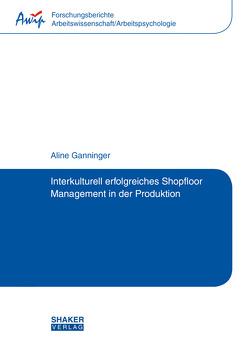 Interkulturell erfolgreiches Shopfloor Management in der Produktion von Ganninger,  Aline