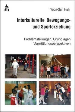 Interkulturelle Bewegungs- und Sporterziehung von Huh,  Yoon-Sun