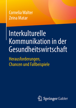 Interkulturelle Kommunikation in der Gesundheitswirtschaft von Matar,  Zeina, Walter,  Cornelia