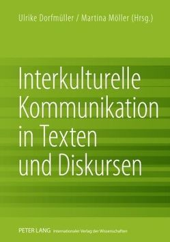Interkulturelle Kommunikation in Texten und Diskursen von Dorfmüller,  Ulrike, Moeller,  Martina
