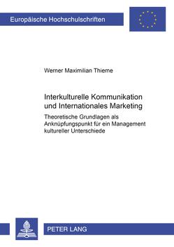 Interkulturelle Kommunikation und Internationales Marketing von Thieme,  Werner M.