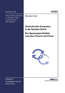Interkulturelle Kompetenz in der Sozialen Arbeit – Das Spannungsverhältnis zwischen Theorie und Praxis von Afzal,  Shmaila