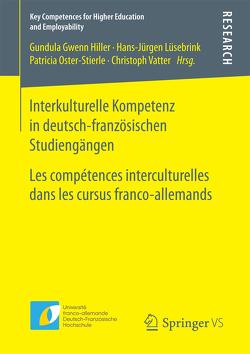 Interkulturelle Kompetenz in deutsch-französischen Studiengängen von Hiller,  Gundula-Gwenn, Lüsebrink,  Hans-Jürgen, Oster-Stierle,  Patricia, Vatter,  Christoph