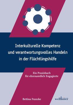 Interkulturelle Kompetenz und verantwortungsvolles Handeln in der Flüchtlingshilfe von Franzke,  Bettina