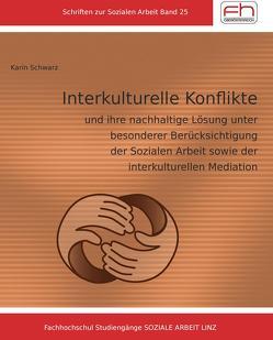 Interkulturelle Konflikte und ihre nachhaltige Lösung unter besonderer Berücksichtigung der Sozialen Arbeit  sowie der interkulturellen Mediation von Schwarz,  Karin
