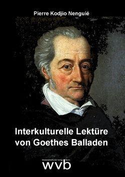 Interkulturelle Lektüre von Goethes Balladen von Kodjio Nenguie,  Pierre
