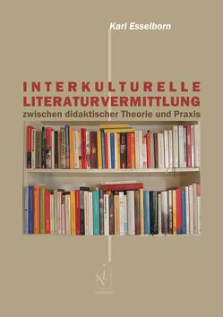 Interkulturelle Literaturvermittlung zwischen didaktischer Theorie und Praxis von Esselborn,  Karl