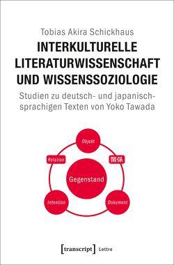 Interkulturelle Literaturwissenschaft und Wissenssoziologie von Schickhaus,  Tobias Akira
