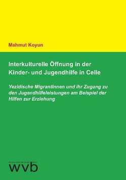 Interkulturelle Öffnung in der Kinder- und Jugendhilfe in Celle von Koyun,  Mahmut