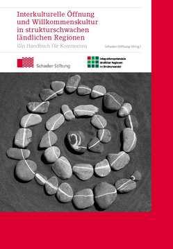 Interkulturelle Öffnung und Willkommenskultur in strukturschwachen ländlichen Kommunen von Berghäuser,  Monika, Bolte,  Claudia P., Cremer,  Carsten, Kirchhoff,  Gudrun, Schader-Stiftung
