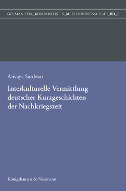 Interkulturelle Vermittlung deutscher Kurzgeschichten der Nachkriegszeit in der indischen Germanistik von Sardesai,  Anvaya