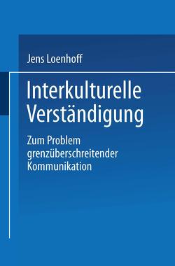 Interkulturelle Verständigung von Loenhoff,  Jens