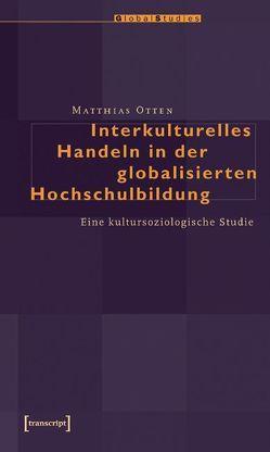 Interkulturelles Handeln in der globalisierten Hochschulbildung von Otten,  Matthias