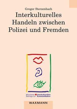 Interkulturelles Handeln zwischen Polizei und Fremden von Sterzenbach,  Gregor