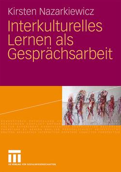 Interkulturelles Lernen als Gesprächsarbeit von Nazarkiewicz,  Kirsten