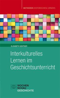 Interkulturelles Lernen im Geschichtsunterricht von Gentner,  Elisabeth