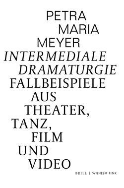 Intermediale Dramaturgie von Meyer,  Petra Maria