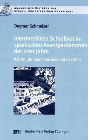 Intermediales Schreiben im spanischen Avantgarderoman der 20er Jahre von Schmelzer,  Dagmar