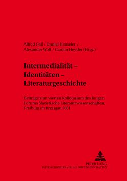Intermedialität – Identitäten – Literaturgeschichte von Gall,  Alfred, Henseler,  Daniel, Heyder,  Carolin, Wöll,  Alexander