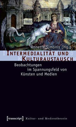 Intermedialität und Kulturaustausch von Simonis,  Annette