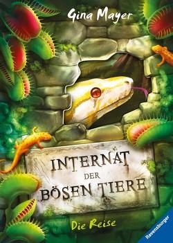 Internat der bösen Tiere, Band 3: Die Reise von Mayer,  Gina, Vath,  Clara