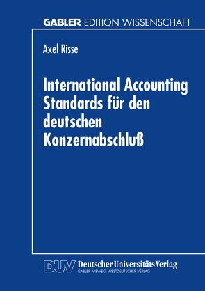 International Accounting Standards für den deutschen Konzernabschluß von Risse,  Axel
