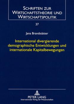 International divergierende demographische Entwicklungen und internationale Kapitalbewegungen von Brandstätter,  Jana