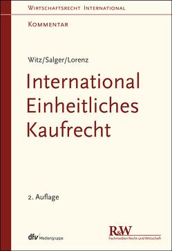 International Einheitliches Kaufrecht von Lorenz,  Manuel, Salger,  Hanns-Christian, Witz,  Wolfgang